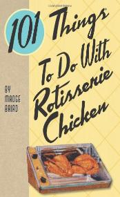 101 things to do with a rotisserie chicken book