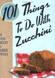 101 things to do with with zucchini