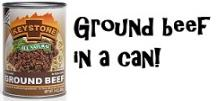 Keystone Ground beef in a can!