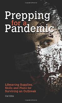 Book: Prepping for a Pandemic: Life-Saving Supplies, Skills and Plans